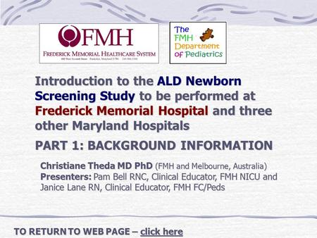 Introduction to the ALD Newborn Screening Study to be performed at Frederick Memorial Hospital and three other Maryland Hospitals PART 1: BACKGROUND INFORMATION.