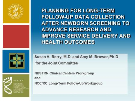 PLANNING FOR LONG-TERM FOLLOW-UP DATA COLLECTION AFTER NEWBORN SCREENING TO ADVANCE RESEARCH AND IMPROVE SERVICE DELIVERY AND HEALTH OUTCOMES Susan A.