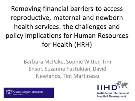 Removing financial barriers to access reproductive, maternal and newborn health services: the challenges and policy implications for Human Resources for.