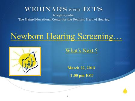  What's Next ? March 22, 2013 1:00 pm EST 1.  Corri Elizabeth Saunders, Teacher of the Deaf Amy Hunt, Speech Language Pathologist 2.
