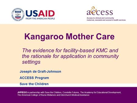 JHPIEGO in partnership with Save the Children, Constella Futures, The Academy for Educational Development, The American College of Nurse-Midwives and Interchurch.