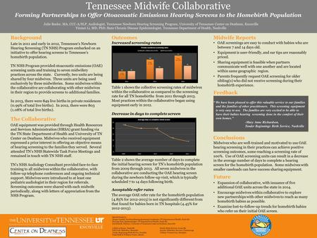 Tennessee Midwife Collaborative Forming Partnerships to Offer Otoacoustic Emissions Hearing Screens to the Homebirth Population Julie Beeler, MA, CCC-A/SLP,