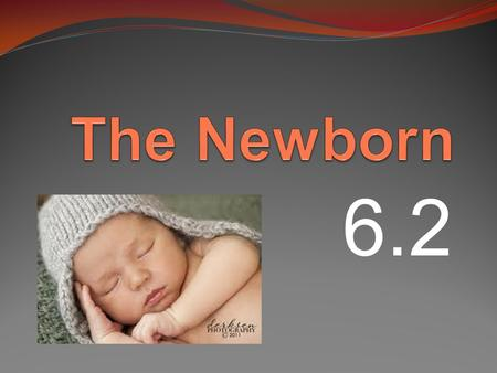 6.2. The Baby Arrives At birth, a newborn goes through many physical changes that are necessary for survival. During the pregnancy, the baby's lungs are.