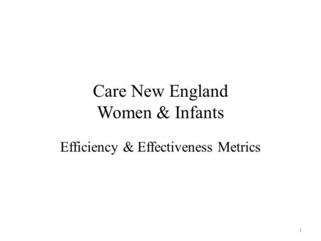 Care New England Women & Infants Efficiency & Effectiveness Metrics 1.