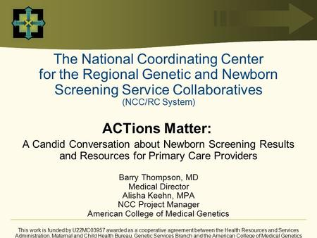 The National Coordinating Center for the Regional Genetic and Newborn Screening Service Collaboratives (NCC/RC System) ACTions Matter: A Candid Conversation.