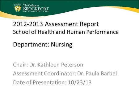 2012-2013 Assessment Report School of Health and Human Performance Department: Nursing Chair: Dr. Kathleen Peterson Assessment Coordinator: Dr. Paula Barbel.