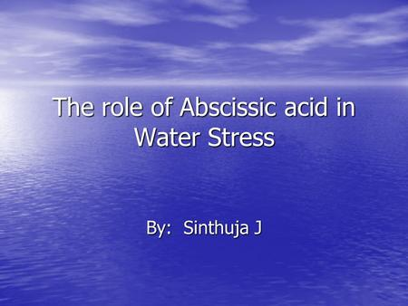 The role of Abscissic acid in Water Stress