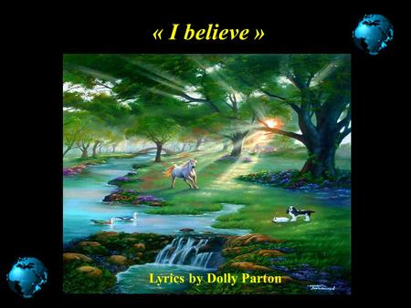 Lyrics by Dolly Parton « I believe » I believe for every drop of rain that falls.