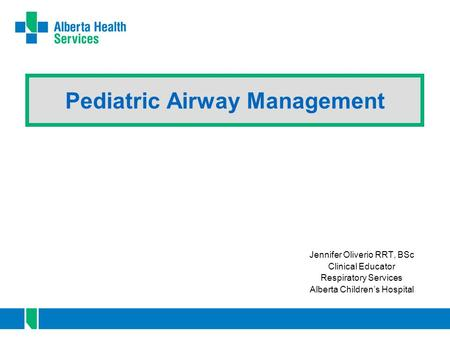 Pediatric Airway Management Jennifer Oliverio RRT, BSc Clinical Educator Respiratory Services Alberta Children's Hospital.