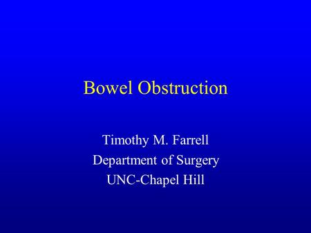 Bowel Obstruction Timothy M. Farrell Department of Surgery UNC-Chapel Hill.