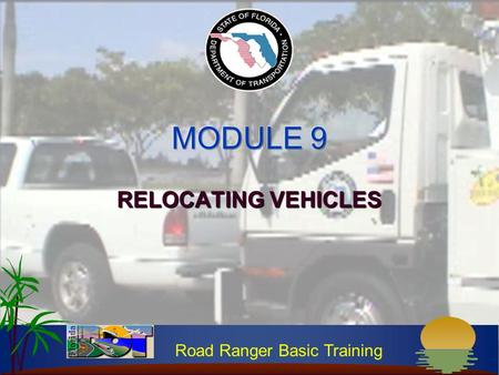 Road Ranger Basic Training RELOCATING VEHICLES. Road Ranger Basic Training INTRODUCTION Keep travel lanes open and traffic moving Important Road Ranger.