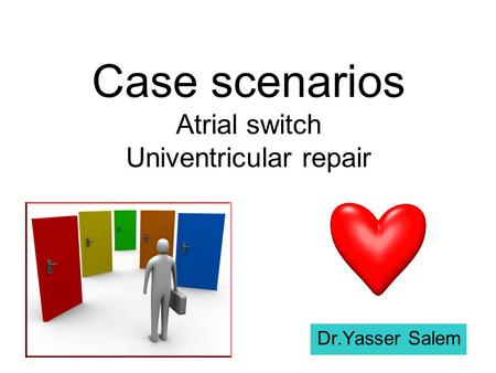 Case scenarios Atrial switch Univentricular repair Dr.Yasser Salem.