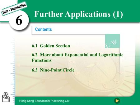 6.1 Golden Section 6.2 More about Exponential and Logarithmic Functions 6.3 Nine-Point Circle Contents 6 Further Applications (1)