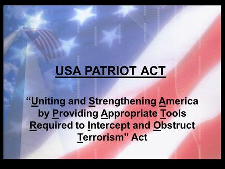 "USA PATRIOT ACT ""Uniting and Strengthening America by Providing Appropriate Tools Required to Intercept and Obstruct Terrorism"" Act USA PATRIOT ACT ""Uniting."