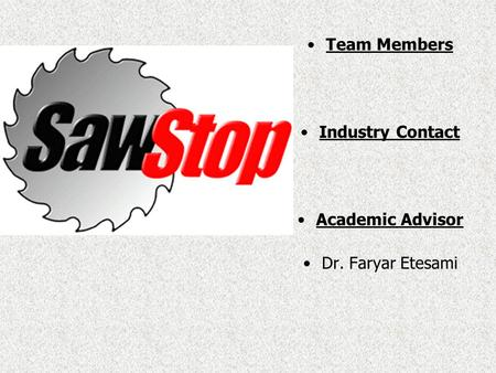 Team Members Industry Contact Academic Advisor Dr. Faryar Etesami.