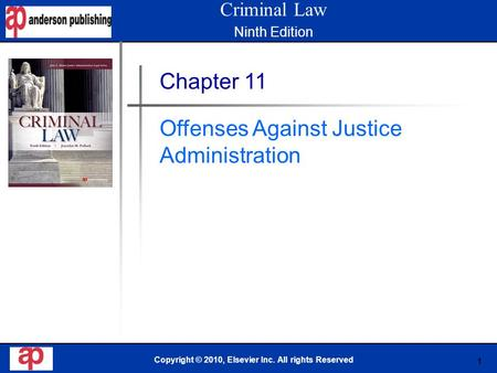 1 Book Cover Here Copyright © 2010, Elsevier Inc. All rights Reserved Chapter 11 Offenses Against Justice Administration Criminal Law Ninth Edition.