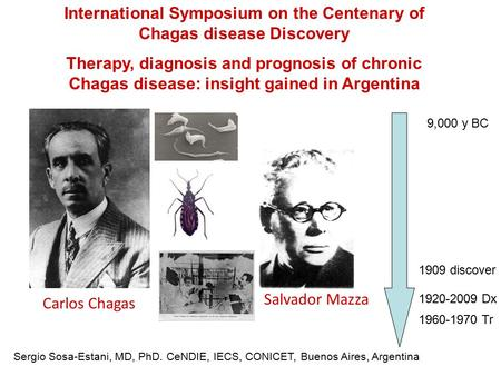 Carlos Chagas Sergio Sosa-Estani, MD, PhD. CeNDIE, IECS, CONICET, Buenos Aires, Argentina International Symposium on the Centenary of Chagas disease Discovery.