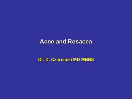 Acne and Rosacea Dr. D. Czarnecki MD MBBS. Acne It is a disease of Western societies.It is a disease of Western societies. Young migrants from the Third.