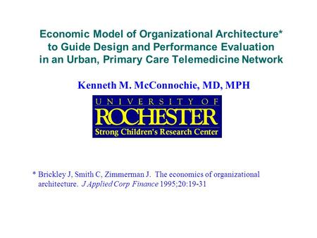 Economic Model of Organizational Architecture* to Guide Design and Performance Evaluation in an Urban, Primary Care Telemedicine Network Kenneth M. McConnochie,