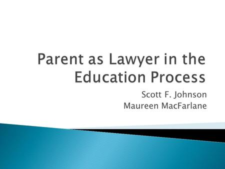 Scott F. Johnson Maureen MacFarlane.  Attorneys have a myriad of ethical obligations  This presentation covers some of those obligations and considers.