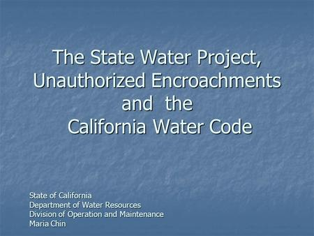 The State Water Project, Unauthorized Encroachments and the California Water Code State of California Department of Water Resources Division of Operation.
