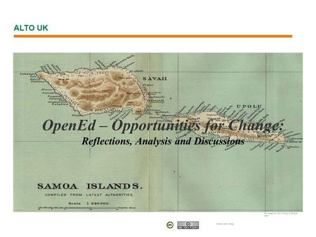 OpenEd – Opportunities for Change: Reflections, Analysis and Discussions Map Image from the University of Texas at Austin Authors John Casey, ALTO UK.