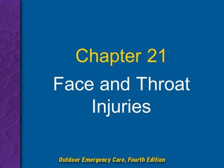 Chapter 21 Face and Throat Injuries. Chapter 21: Face and Throat Injuries 2 List the steps in the emergency medical care of the patient with soft-tissue.