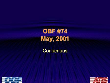 1 OBF #74 May, 2001 Consensus. 2 Discussion Points: –What it is –What it is NOT –How to recognize it –How to achieve it –Going forward without it Achieving.