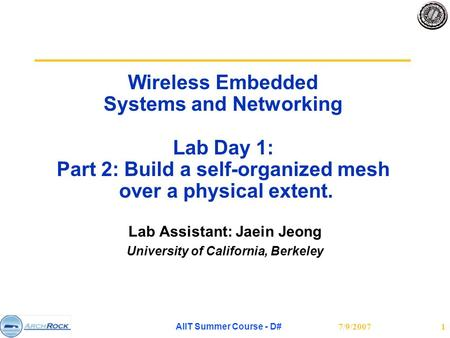 7/9/2007 AIIT Summer Course - D# 1 Wireless Embedded Systems and Networking Lab Day 1: Part 2: Build a self-organized mesh over a physical extent. Lab.