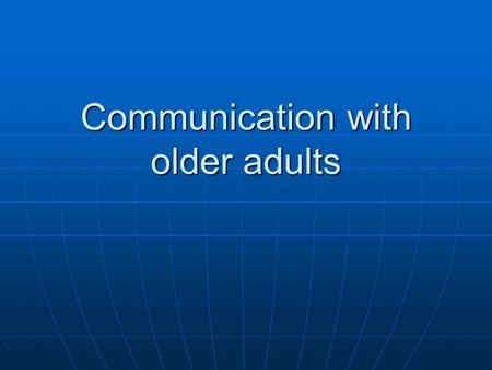 Communication with older adults. Basic concepts Problems that may HCP experience is mostly related to: 1. Societal discrimination and stereotyping 2.