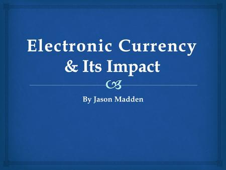 By Jason Madden.   Physical or Electronic Tokens or Commodities that can be have the following properties:  Unit of Account  defined value  Medium.