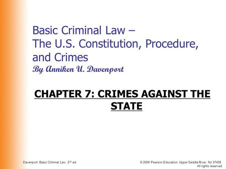 Davenport: Basic Criminal Law, 2 nd ed.© 2009 Pearson Education, Upper Saddle River, NJ 07458. All rights reserved Basic Criminal Law – The U.S. Constitution,