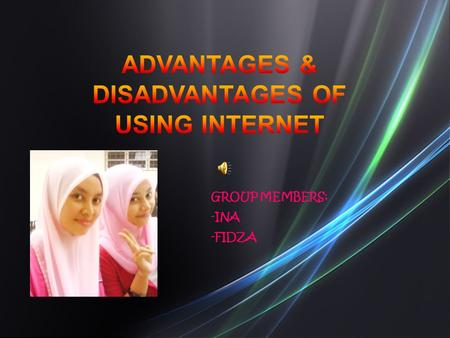 GROUP MEMBERS: -INA -FIDZA. ADVANTAGES Introduction:  Internet has been perhaps the most outstanding innovation in the field of communication in the.