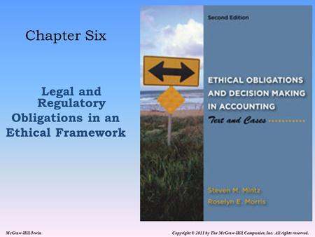 Copyright © 2011 by The McGraw-Hill Companies, Inc. All rights reserved. McGraw-Hill/Irwin Chapter Six Legal and Regulatory Obligations in an Ethical Framework.