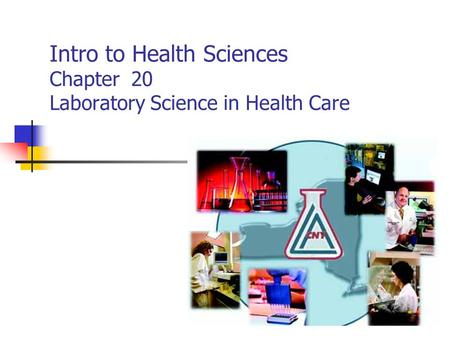 Intro to Health Sciences Chapter 20 Laboratory Science in Health Care.
