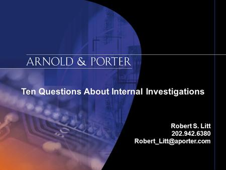 Ten Questions About Internal Investigations Robert S. Litt 202.942.6380