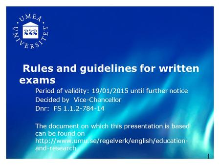 Rules and guidelines for written exams Period of validity: 19/01/2015 until further notice Decided by Vice-Chancellor Dnr: FS 1.1.2-784-14 The document.