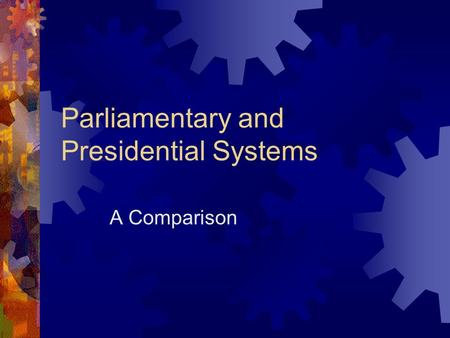 Parliamentary and Presidential Systems A Comparison.