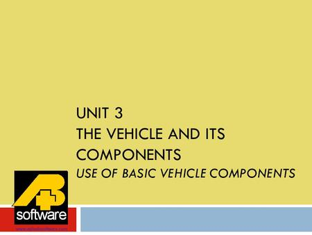 UNIT 3 THE VEHICLE AND ITS COMPONENTS USE OF BASIC VEHICLE COMPONENTS www.aplusbsoftware.com.