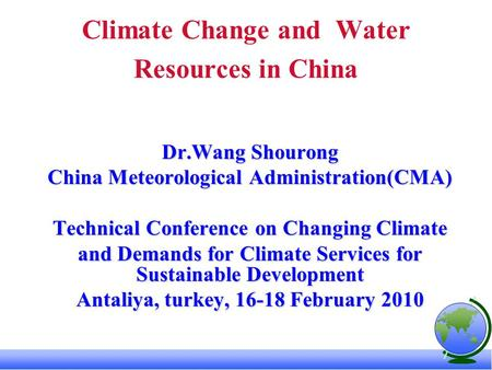 Climate Change and Water Resources in China Dr.Wang Shourong China Meteorological Administration(CMA) Technical Conference on Changing Climate and Demands.