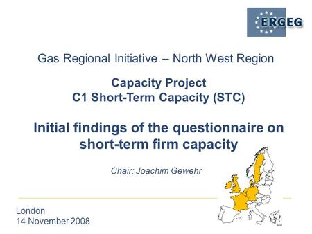 Gas Regional Initiative – North West Region London 14 November 2008 Chair: Joachim Gewehr Capacity Project C1 Short-Term Capacity (STC) Initial findings.