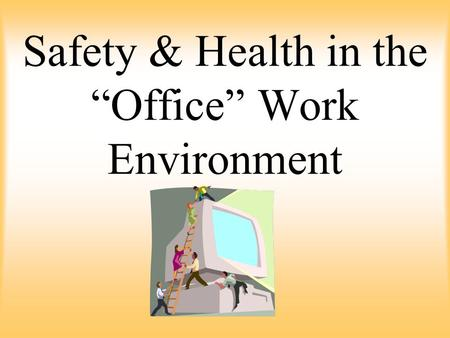 "Safety & Health in the ""Office"" Work Environment."