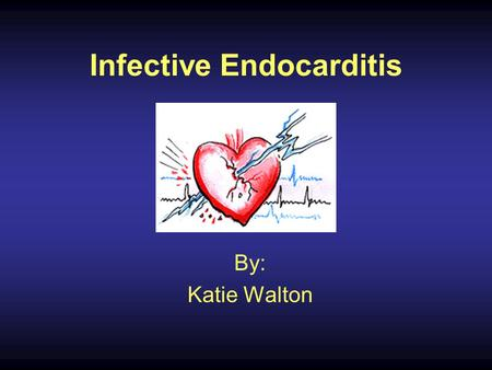 Infective Endocarditis By: Katie Walton. Infective Endocarditis An infection in the endothelium (the innermost lining of the heart). 2 to 4 people out.