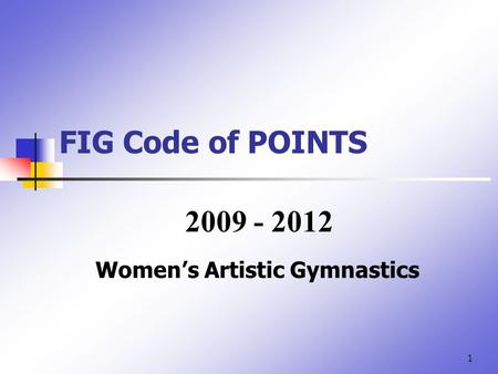 1 FIG Code of POINTS Women's Artistic Gymnastics 2009 - 2012.