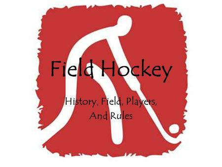 Field Hockey History, Field, Players, And Rules. History of Field Hockey Games played with curved sticks and a ball have been found throughout history.