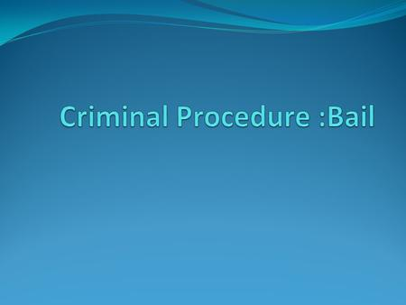 Criminal Procedure :Bail