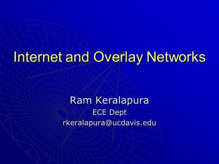 Internet and Overlay Networks Ram Keralapura ECE Dept
