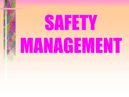 SAFETY MANAGEMENT. Keep in Shape It helps you lift and move more safely. Strive for ideal weight: If you have less of your own weight to carry around,
