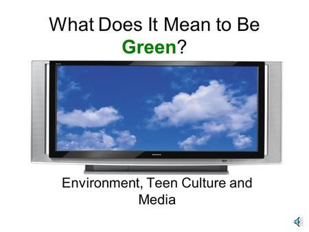 What Does It Mean to Be Green? <strong>Environment</strong>, Teen Culture and Media.
