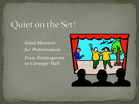 Good Manners for Performances From Kindergarten to Carnegie Hall.